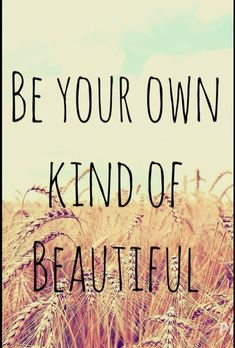 For me I love to be my own kind of beautiful even if im weird or different, I know that im still my own kind of beautiful