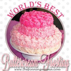 The World's Best Buttercream Frosting Recipe.  Everyone will ask for this recipe!! The best!