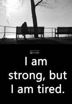 I am so tired. .....