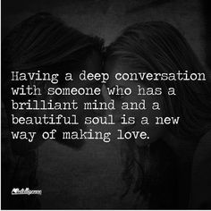 Having a deep conversation with someone who has a brilliant mind and a beautiful soul is a new way of making love. Best Encouraging Quotes, Inspirational Quotes, Profound Quotes, Beautiful Soul, Beautiful Words, Quotes To Live By, Love Quotes, Intamacy Quotes, Wisdom Quotes