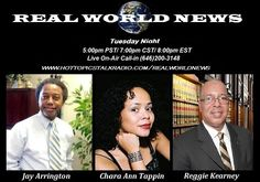Real World News Tuesday Nights  5pm PST/8pm EST (646)200-3148 www.hottopicstalkradio.com/realworldnews