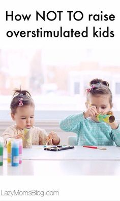 So it may be that without realizing it, we actually raise overstimulated kids . The lack of free, unstructured time can actually cause irritability, and inability to focus, sit still and play for hours with the same toy. Here are some great tips what to d