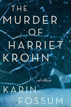 'The Murder of Harriet Krohn,' by Karin Fossum