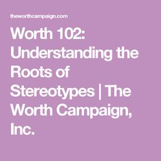 Worth 102: Understanding the Roots of Stereotypes | The Worth Campaign, Inc.