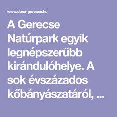 A Gerecse Natúrpark egyik legnépszerűbb kirándulóhelye. A sok évszázados kőbányászatáról, a vörös márványáról híres Tardos a Gerecsei Tájvédelmi Körzet szívében helyezkedik el.
