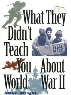 What They Didn't Teach You About World War II by Mike Wright