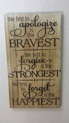 The first to Apologize is the Bravest the first to Forgive is the Strongest the first to forget is the Happiest Wood Sign wvinyl lettering DIY Wood Signs Apologize Bravest forget Forgive Happiest Lettering Sign Strongest Wood wvinyl Oak Stain, Grey Stain, Diy Wood Signs, Painted Pallet Signs, Country Wood Signs, Funny Wood Signs, Family Wood Signs, Custom Wooden Signs, Rustic Signs