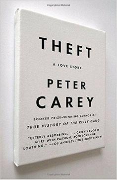 Peter Carey: Theft: A Love Story Novel