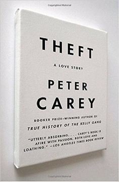 Peter Carey: Theft: A Love Story Novel