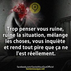 Too much thinking ruins you, ruins the situation, mixes things up, worries you, and makes everything worse than it really is. More Than Words, Some Words, Rap, French Quotes, Positive Attitude, Success Quotes, Life Quotes, Beautiful Words, Did You Know