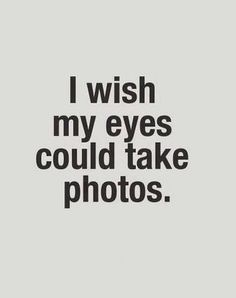 Je souhaiterais que mes yeux puissent prendre des photos.