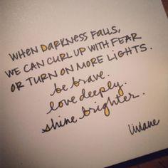 Be Brave. Love Deeply. Shine Brighter