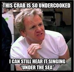Gordon Ramsey. Little mermaid. under the sea.