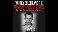 Whitey Bulger and the Manhunt Through Justice: The Most Wanted Gangster ...