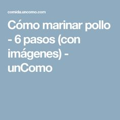 Cómo marinar pollo - 6 pasos (con imágenes) - unComo Recipies, Cooking, Easy, Tips, Whitening Clothes, Pasta Dishes, Sauces, Recipes, Food Recipes