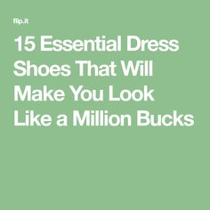 1c1832ffa30 15 Essential Dress Shoes That Will Make You Look Like a Million Bucks You  Look Like