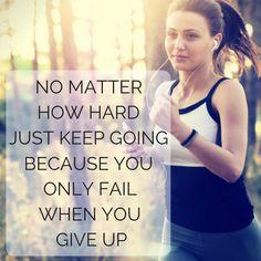 No matter how hard just keep going because you only fail when you give up. http://newestweightloss.com #weightloss #diet #weightlossmotivation #fitspo