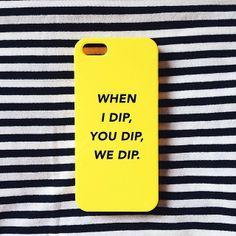 when i dip!