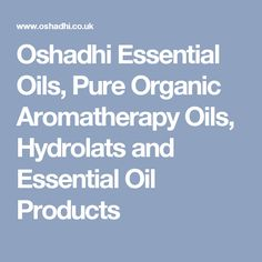 Oshadhi Essential Oils, Pure Organic Aromatherapy Oils, Hydrolats and Essential Oil Products