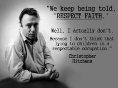 Really good point Losing My Religion, Anti Religion, Atheist Quotes, Atheist Humor, Religious Quotes, Quotable Quotes, Christopher Hitchens, Best Quotes, Inspirational Quotes