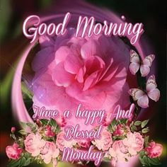 Good Morning, Have a happy and Blessed Monday!!