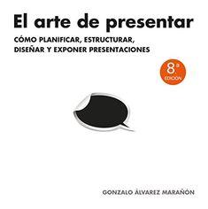 El arte de presentar: Cómo planificar, estructurar, diseñar y exponer presentaciones (Sin colección) de Gonzalo Álvarez Marañón https://www.amazon.es/dp/8498752205/ref=cm_sw_r_pi_dp_0si5wb21M8PPB