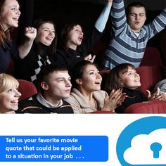 Tell us your favourite movie quote that could be applied  to a situtation in your job  . . .!