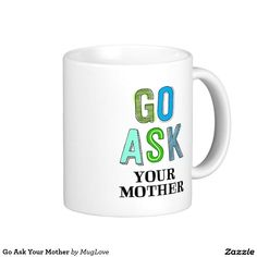 Go Ask Your Mother Classic White Coffee Mug