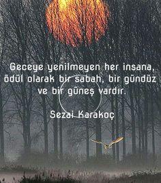 ✔Gecəyə uduzmayan hər bir insana, mükafat olaraq bir səhər, bir gündüz və bir günəş vardır. #Sezai_Karakoç