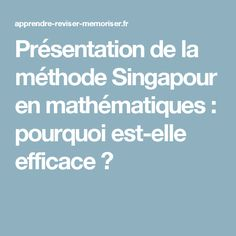 Présentation de la méthode Singapour en mathématiques : pourquoi est-elle efficace ? Presentation, Math Class, Montessori Activities, Calculus, Learning, Pageants, Children