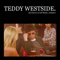 Teddy Westside. (Ted Mosby)