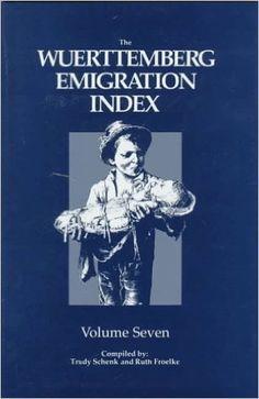 The Wuerttemberg Emigration Index: Volume Seven: Trudy Schenk, Ruth Froelke, Inge Bork: 9780916489823: Amazon.com: Books