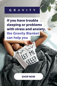 The Gravity Blanket can help you