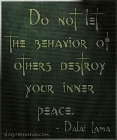Quote, do not let the behavior of others destroy your inner peace, Dalai Lama
