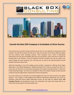 If you are searching a best SEO company in Scottsdale to increase your business or traffic, then you can visit Consultblackbox.com. We want to help you get in front of customers looking for your products and services today with SEO, SMM and many other web related services at competitive cost.