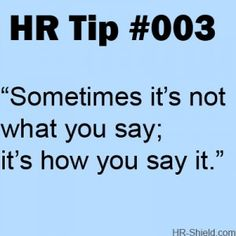 Sometimes It's Not What You Say… #HRTips #HR #DTHR