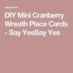 DIY Mini Cranberry Wreath Place Cards - Say YesSay Yes