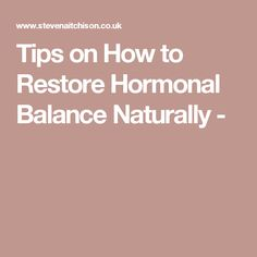 Tips on How to Restore Hormonal Balance Naturally -