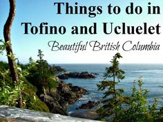 Things to do in Tofino and Ucluelet British Columbia