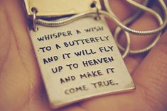 Whisper a wish to a butterfly and it will fly up to heaven and make it come true #quotes