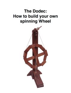 Dodec Plans.pdf - How to build your own spinning wheel