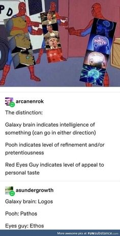 Funny memes - or pretentiousness Red Eyes Guy indicates level of appeal to personal taste asundergrowth Galaxy brain Logos Pooh Pathos Eyes guy Ethos chore iFunny ) Stupid Funny, Funny Cute, Really Funny, Funny Stuff, Random Stuff, Funny Happy, Funny Things, Dankest Memes, Funny Memes