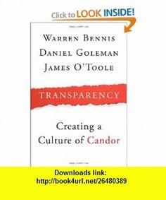 Transparency How Leaders Create a Culture of Candor (J-B Warren Bennis Series) (9780470278765) Warren Bennis, Daniel Goleman, James OToole, Patricia Ward Biederman , ISBN-10: 0470278765  , ISBN-13: 978-0470278765 ,  , tutorials , pdf , ebook , torrent , downloads , rapidshare , filesonic , hotfile , megaupload , fileserve