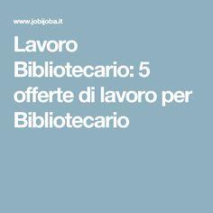 Lavoro Bibliotecario: 5 offerte di lavoro per Bibliotecario