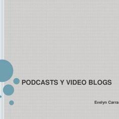 PODCASTS Y VIDEO BLOGS Evelyn Carrasco   ¿QUÉ ES UN PODCAST?  Un podcast es una publicación digital en serie, ya sea en audio o en video, y que normalmen. http://slidehot.com/resources/podcasts-y-video-blogs.32215/