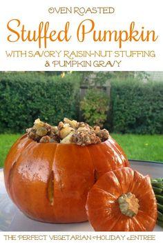 Roasted Stuffed Pumpkin {with Savory Raisin-Nut Stuffing & Pumpkin Gravy} Apple Recipes, Pumpkin Recipes, Fall Recipes, Holiday Recipes, Easy Dinner Recipes, Great Recipes, Favorite Recipes, Supper Recipes, Amazing Recipes