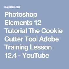 Photoshop Elements 12 Tutorial The Cookie Cutter Tool Adobe Training Lesson 12.4 - YouTube
