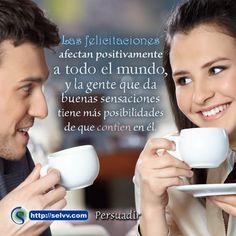 Las felicitaciones afectan positivamente a todo el mundo, y la gente que da buenas sensaciones tiene más posibilidades de que confíen en él.  http://selvv.com/persuadir/