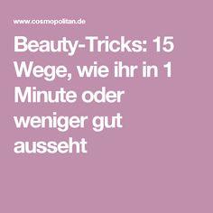 Beauty-Tricks: 15 Wege, wie ihr in 1 Minute oder weniger gut ausseht