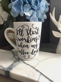 White Coffee Mug -- I'll Start Working When My Coffee Does --  Funny -- Calligraphy by TIMBERANDLACECO on Etsy https://www.etsy.com/listing/476679495/white-coffee-mug-ill-start-working-when